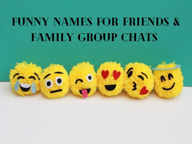 Funniest group chat names for friends and family
