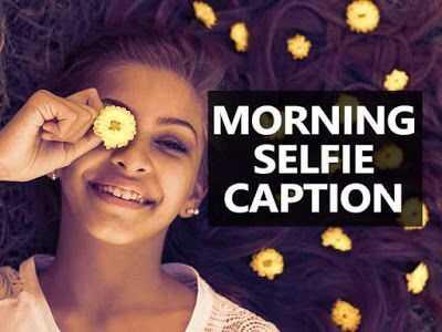 Morning selfie captions for instagram