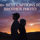 100+ captions for brother photos