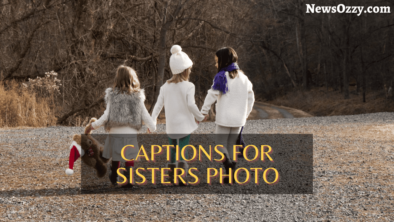 100+ captions for sisters photo