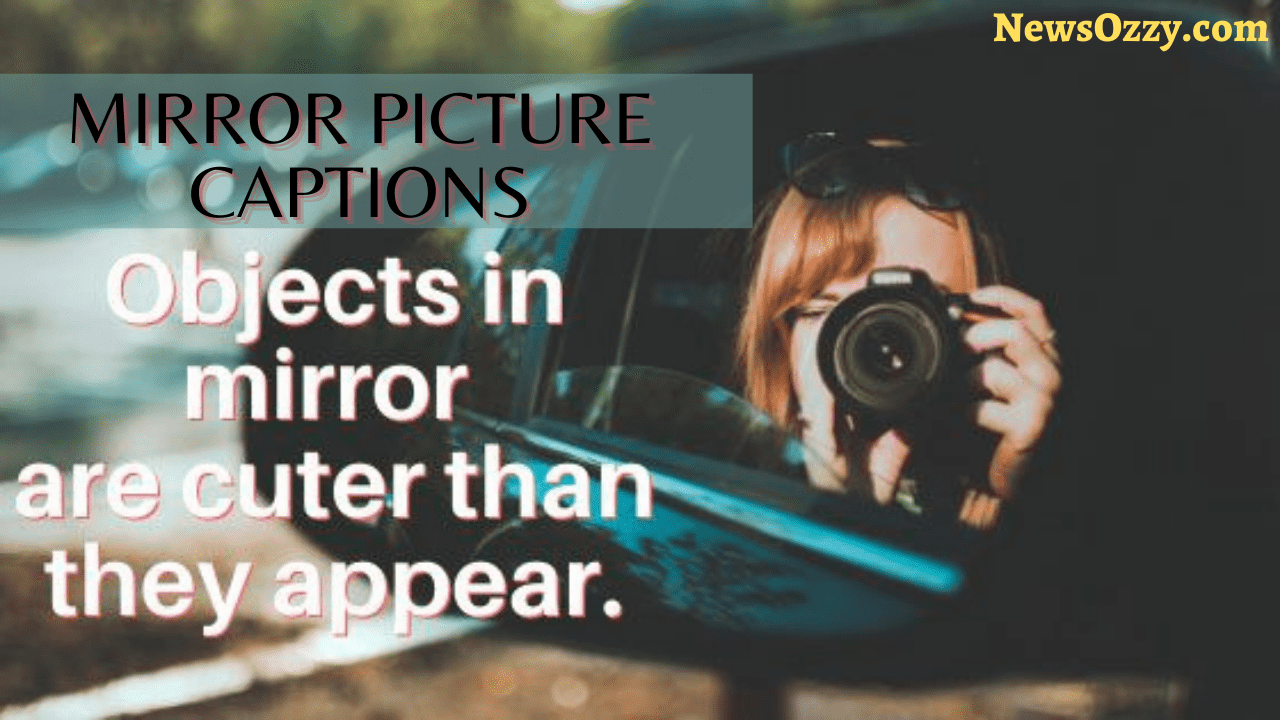 50+ Best Mirror Picture Captions for Social media posts