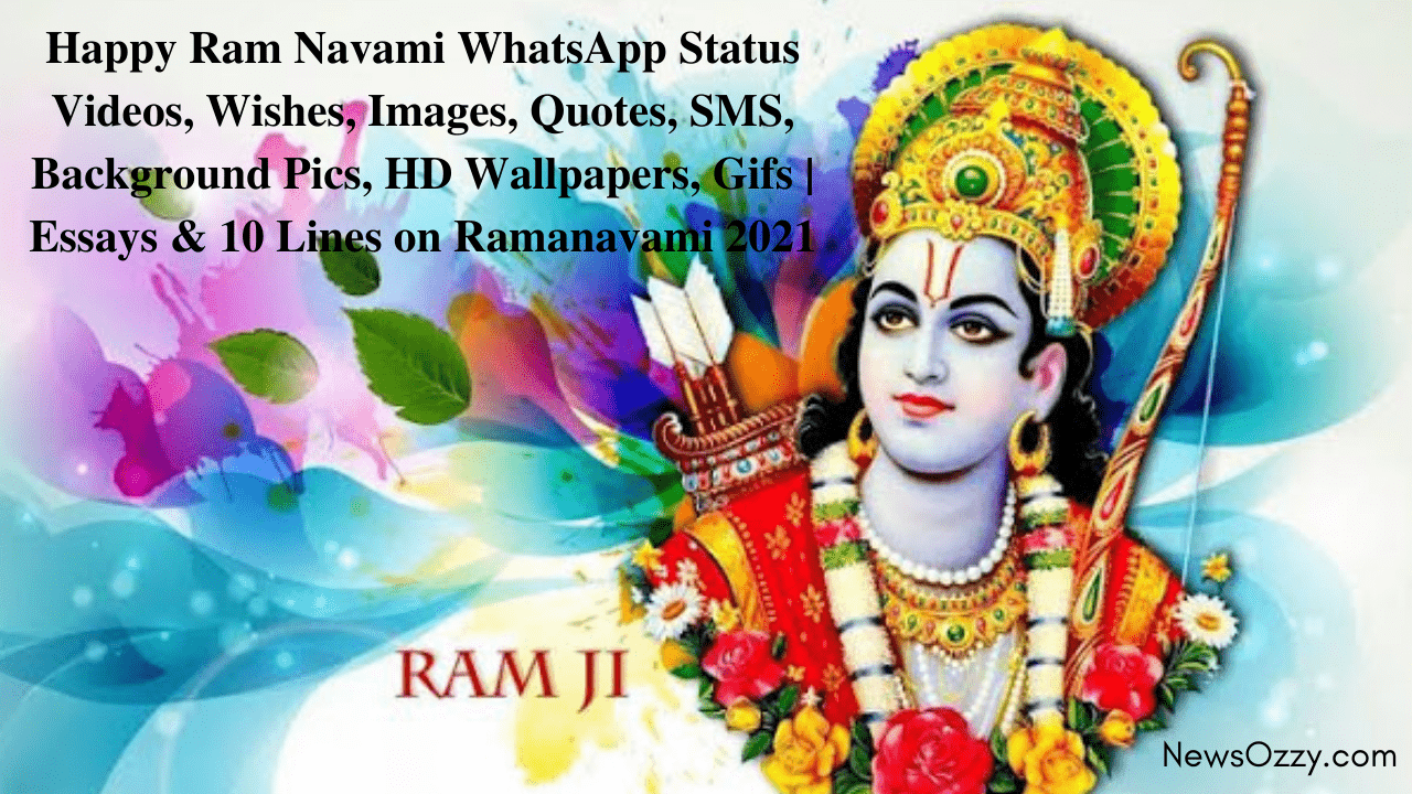 Happy Ram Navami WhatsApp Status Videos, Wishes, Images, Quotes, SMS, Background Pics, HD Wallpapers, Gifs, Essays & 10 Lines on Ramanavami 2021